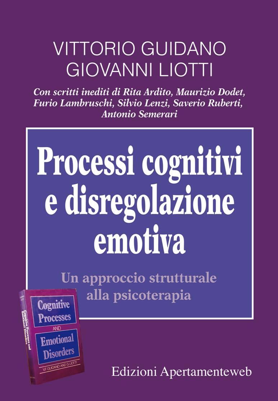 Processi cognitivi e disregolazione emotiva: Un approccio strutturale alla Psicoterapia